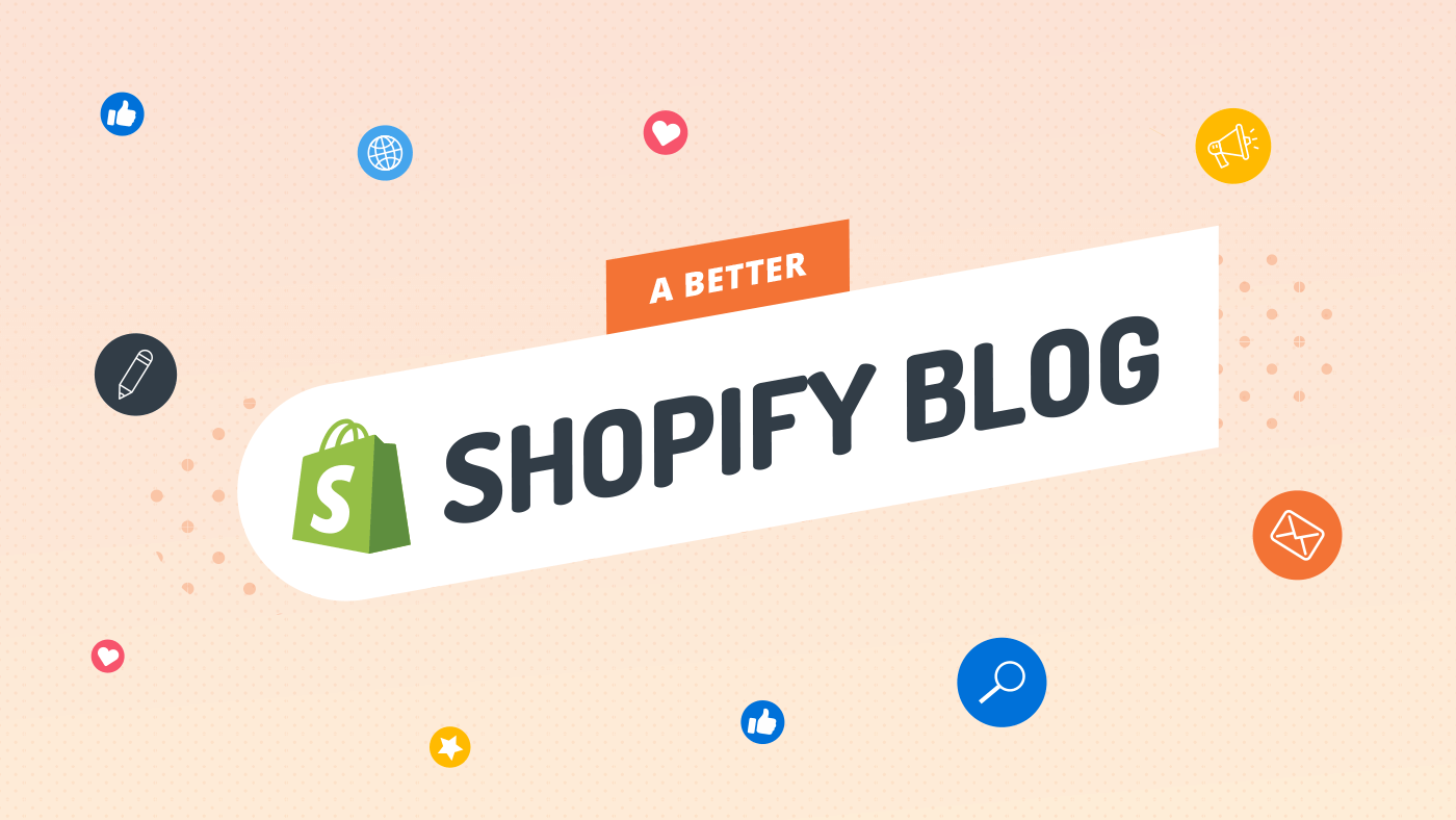 Learn how to create a better Shopify blog to improve your sales and bring back repeat visitors.<br>